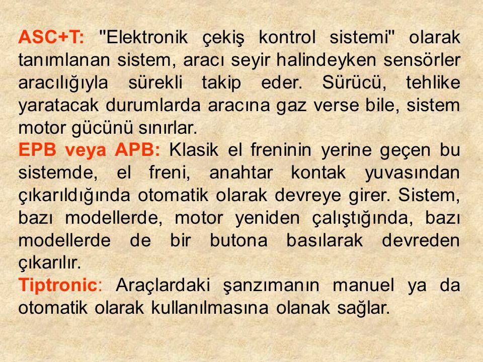 ASC+T: ''Elektronik çekiş kontrol sistemi'' olarak tanımlanan sistem, aracı seyir halindeyken sensörler aracılığıyla sürekli takip eder. Sürücü, tehli