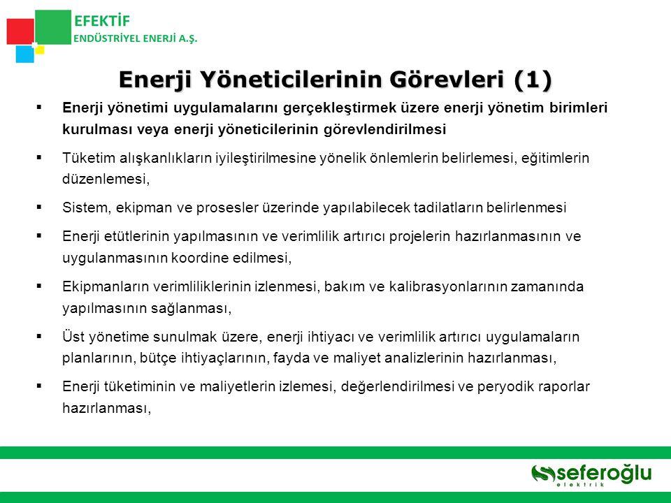  İzleme için gerekli sayaç ve ölçüm cihazlarının tesis edilmesinin sağlanması,  Enerji yoğunluğunun (Fiziki & Mali), enerji-üretim (Mal & Hizmet) ilişkisinin izlenmesi, iyileştirme önerilerinin hazırlanması,  Enerji kompozisyonunun değiştirilmesi ve alternatif kaynak kullanımı için araştırmalar yapılması, emisyon azaltıcı tedbirlerin hazırlanması ve uygulanmasının koordine edilmesi,  Petrol ve doğal gaz konusunda, ikmal kesintisi durumları için acil eylem planları hazırlanması,  Yönetime sunmak üzere, her yıl EİE'ye gönderilecek bilgilerin hazırlanması, Enerji Yöneticilerinin Görevleri (2)  Yılda 5.000 TEP ve üzeri enerji tüketen işletmelerin ve OSB'lerin kamu ile ilişkilerinde Enerji Yönetimi Standartına sahip olmalarının zorunlu hale getirilmesi  2015 yılı sonuna kadar, ülke genelindeki sertifikalı enerji yöneticisi sayısının en az 5.000 kişiye çıkarılması planlanıyor.