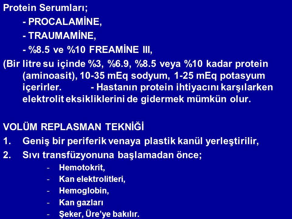 Protein Serumları; - PROCALAMİNE, - TRAUMAMİNE, - %8.5 ve %10 FREAMİNE III, (Bir litre su içinde %3, %6.9, %8.5 veya %10 kadar protein (aminoasit), 10