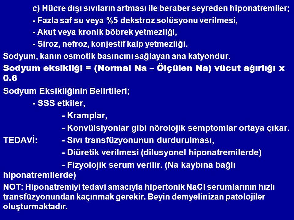 c) Hücre dışı sıvıların artması ile beraber seyreden hiponatremiler; - Fazla saf su veya %5 dekstroz solüsyonu verilmesi, - Akut veya kronik böbrek ye