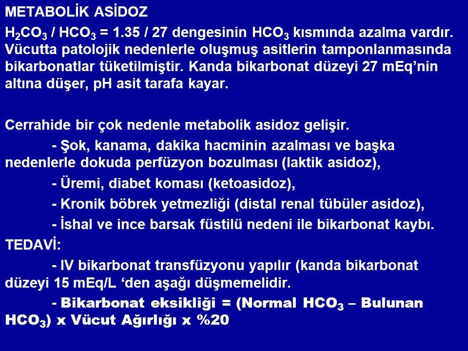 METABOLİK ASİDOZ H 2 CO 3 / HCO 3 = 1.35 / 27 dengesinin HCO 3 kısmında azalma vardır. Vücutta patolojik nedenlerle oluşmuş asitlerin tamponlanmasında