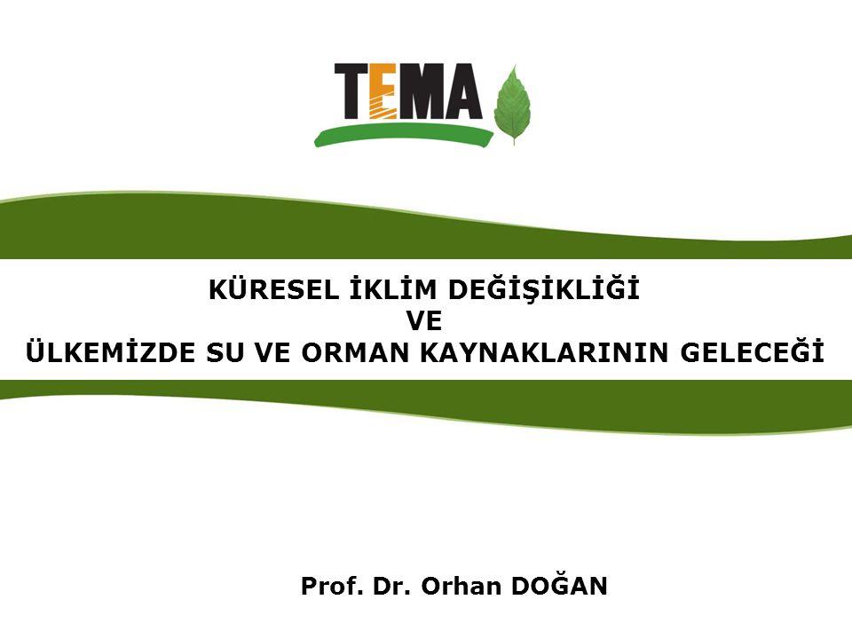 Prof. Dr. Orhan DOĞAN KÜRESEL İKLİM DEĞİŞİKLİĞİ VE ÜLKEMİZDE SU VE ORMAN KAYNAKLARININ GELECEĞİ