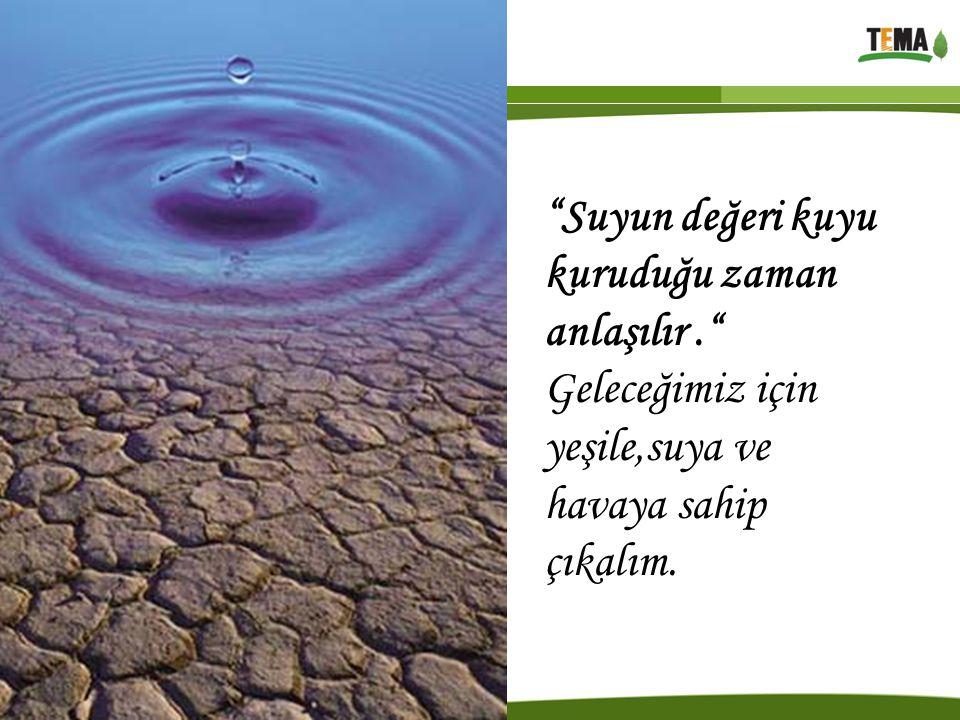 """""""Suyun değeri kuyu kuruduğu zaman anlaşılır."""" Geleceğimiz için yeşile,suya ve havaya sahip çıkalım."""