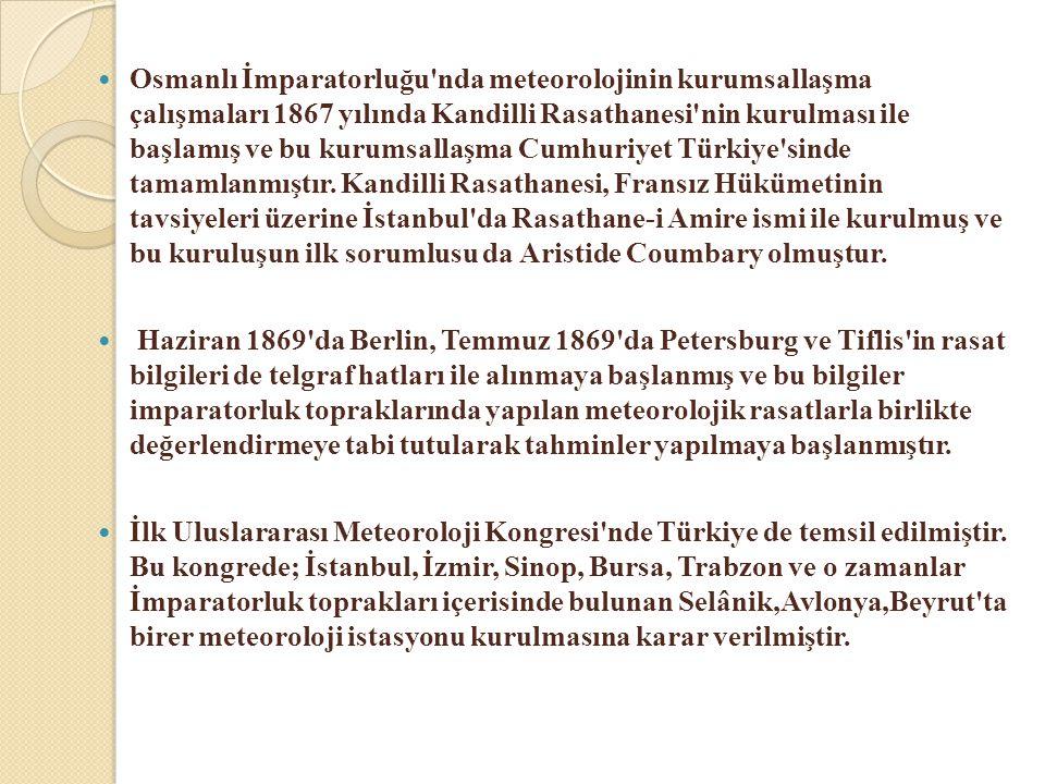  Osmanlı İmparatorluğu'nda meteorolojinin kurumsallaşma çalışmaları 1867 yılında Kandilli Rasathanesi'nin kurulması ile başlamış ve bu kurumsallaşma