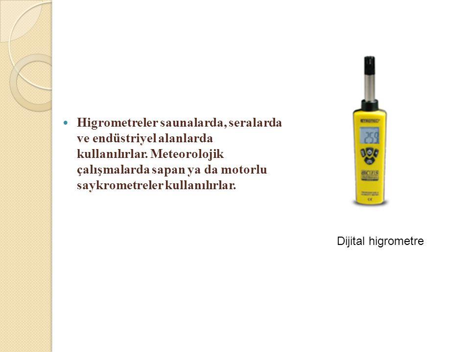  Higrometreler saunalarda, seralarda ve endüstriyel alanlarda kullanılırlar. Meteorolojik çalışmalarda sapan ya da motorlu saykrometreler kullanılırl