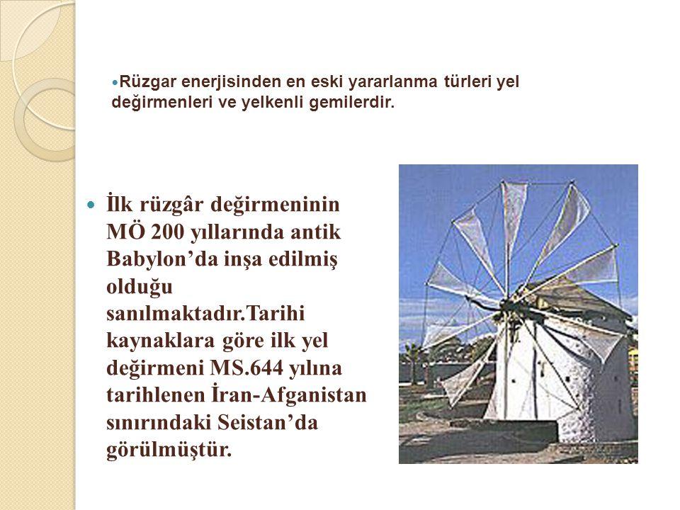  İlk rüzgâr değirmeninin MÖ 200 yıllarında antik Babylon'da inşa edilmiş olduğu sanılmaktadır.Tarihi kaynaklara göre ilk yel değirmeni MS.644 yılına
