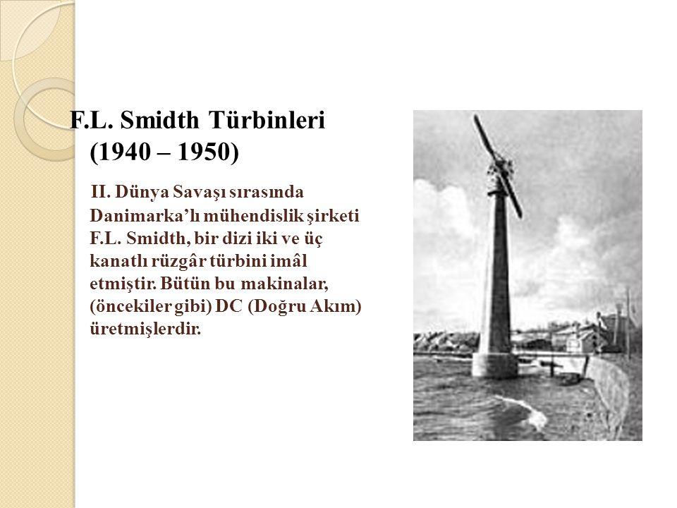 F.L. Smidth Türbinleri (1940 – 1950) II. Dünya Savaşı sırasında Danimarka'lı mühendislik şirketi F.L. Smidth, bir dizi iki ve üç kanatlı rüzgâr türbin