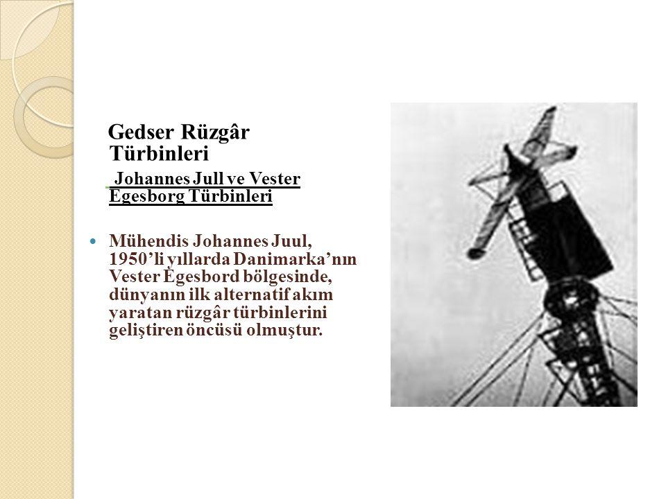 Gedser Rüzgâr Türbinleri Johannes Jull ve Vester Egesborg Türbinleri  Mühendis Johannes Juul, 1950'li yıllarda Danimarka'nın Vester Egesbord bölgesin