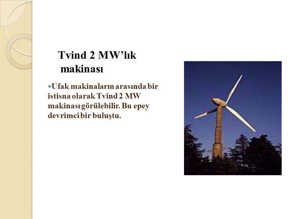 Tvind 2 MW'lık makinası  Ufak makinaların arasında bir istisna olarak Tvind 2 MW makinası görülebilir. Bu epey devrimci bir buluştu.