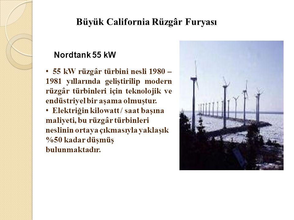 Büyük California Rüzgâr Furyası Nordtank 55 kW • 55 kW rüzgâr türbini nesli 1980 – 1981 yıllarında geliştirilip modern rüzgâr türbinleri için teknoloj