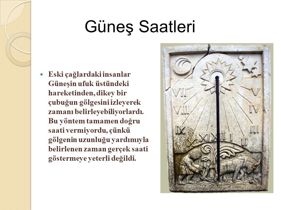  Bilinen en eski Güneş saatleri M.Ö.1500 yılında Mısırlılar tarafından kullanılmıştır.