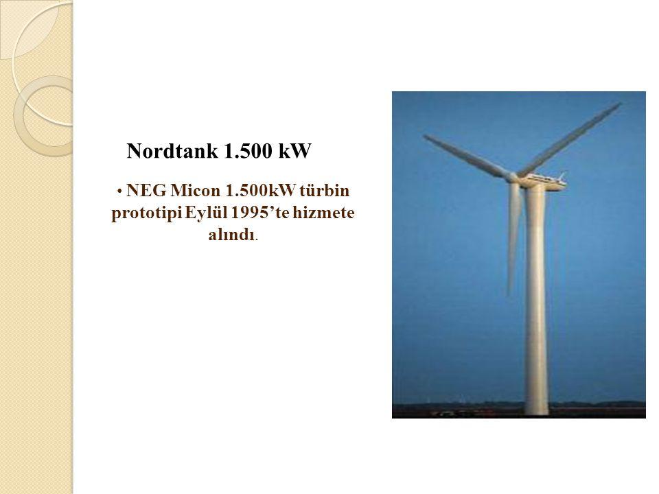 Nordtank 1.500 kW • NEG Micon 1.500kW türbin prototipi Eylül 1995'te hizmete alındı.
