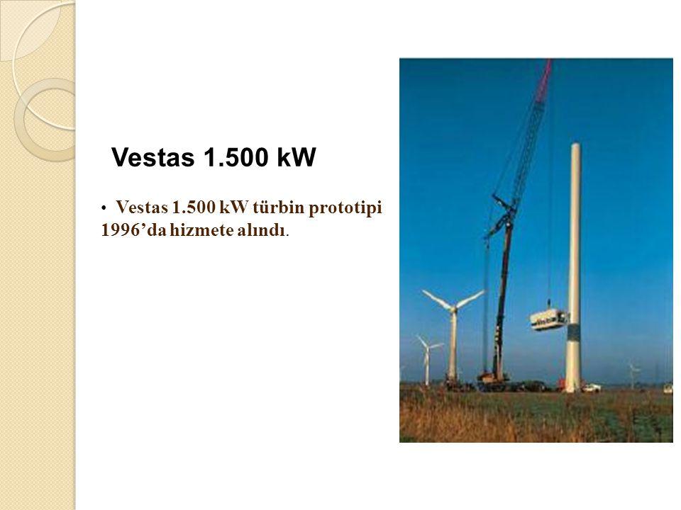 Vestas 1.500 kW • Vestas 1.500 kW türbin prototipi 1996'da hizmete alındı.