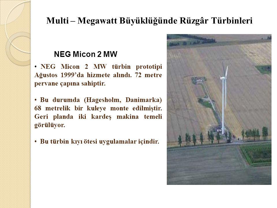 Multi – Megawatt Büyüklüğünde Rüzgâr Türbinleri NEG Micon 2 MW • NEG Micon 2 MW türbin prototipi Ağustos 1999'da hizmete alındı. 72 metre pervane çapı