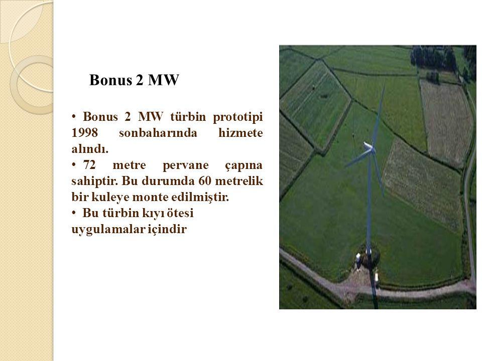 Bonus 2 MW • Bonus 2 MW türbin prototipi 1998 sonbaharında hizmete alındı. • 72 metre pervane çapına sahiptir. Bu durumda 60 metrelik bir kuleye monte