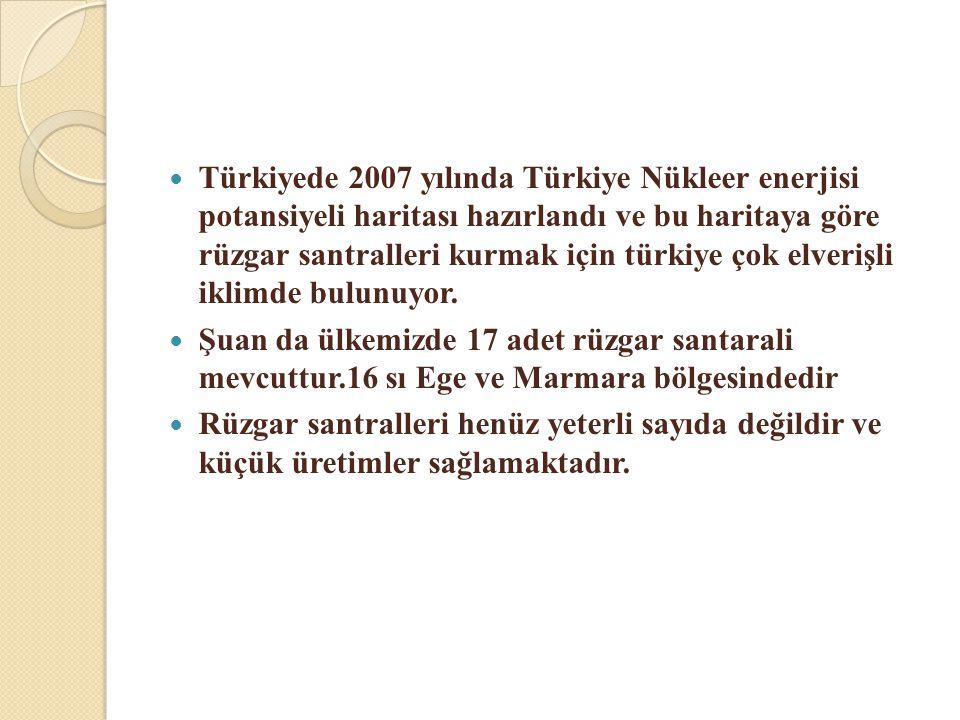  Türkiyede 2007 yılında Türkiye Nükleer enerjisi potansiyeli haritası hazırlandı ve bu haritaya göre rüzgar santralleri kurmak için türkiye çok elver