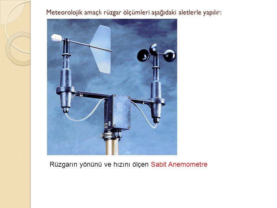 Meteorolojik amaçlı rüzgar ölçümleri aşa ğ ıdaki aletlerle yapılır: Rüzgarın yönünü ve hızını ölçen Sabit Anemometre