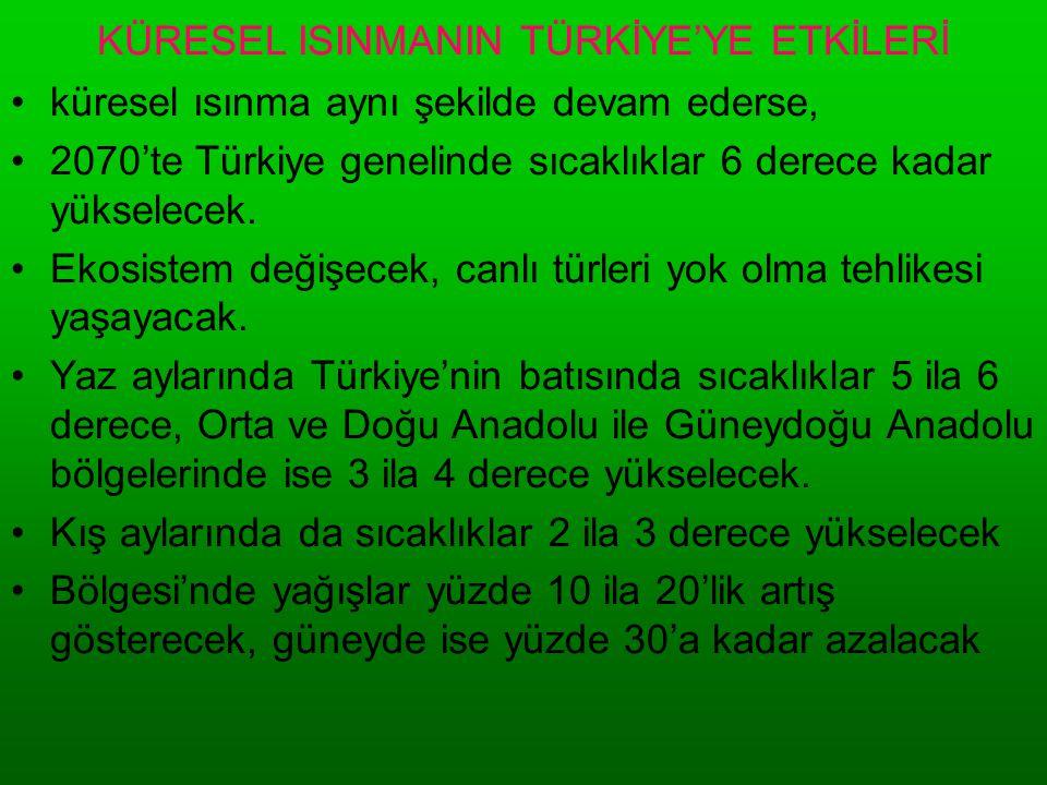 KÜRESEL ISINMANIN TÜRKİYE'YE ETKİLERİ •küresel ısınma aynı şekilde devam ederse, •2070'te Türkiye genelinde sıcaklıklar 6 derece kadar yükselecek. •Ek