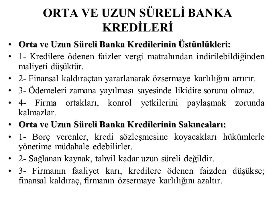 ORTA VE UZUN SÜRELİ BANKA KREDİLERİ •Orta ve Uzun Süreli Banka Kredilerinin Üstünlükleri: •1- Kredilere ödenen faizler vergi matrahından indirilebildi
