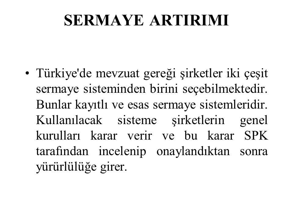 SERMAYE ARTIRIMI •Türkiye'de mevzuat gereği şirketler iki çeşit sermaye sisteminden birini seçebilmektedir. Bunlar kayıtlı ve esas sermaye sistemlerid