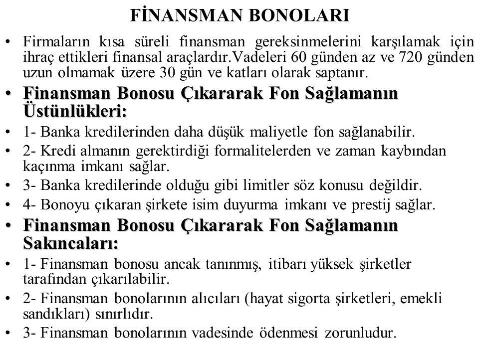 FİNANSMAN BONOLARI •Firmaların kısa süreli finansman gereksinmelerini karşılamak için ihraç ettikleri finansal araçlardır.Vadeleri 60 günden az ve 720