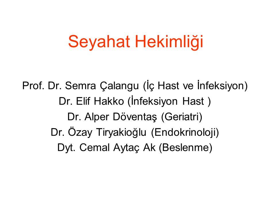 Seyahat Hekimliği Prof. Dr. Semra Çalangu (İç Hast ve İnfeksiyon) Dr. Elif Hakko (İnfeksiyon Hast ) Dr. Alper Döventaş (Geriatri) Dr. Özay Tiryakioğlu