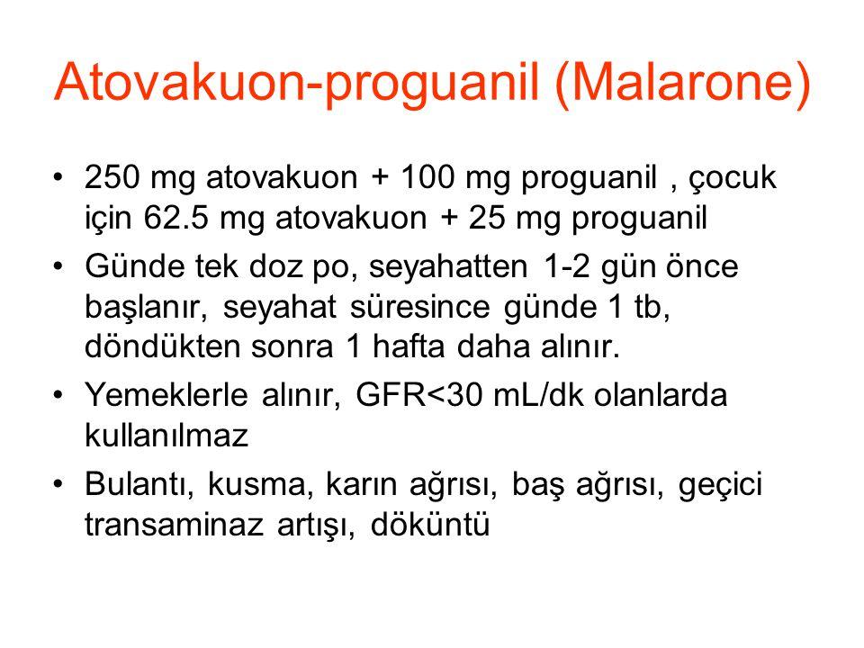 Atovakuon-proguanil (Malarone) •250 mg atovakuon + 100 mg proguanil, çocuk için 62.5 mg atovakuon + 25 mg proguanil •Günde tek doz po, seyahatten 1-2