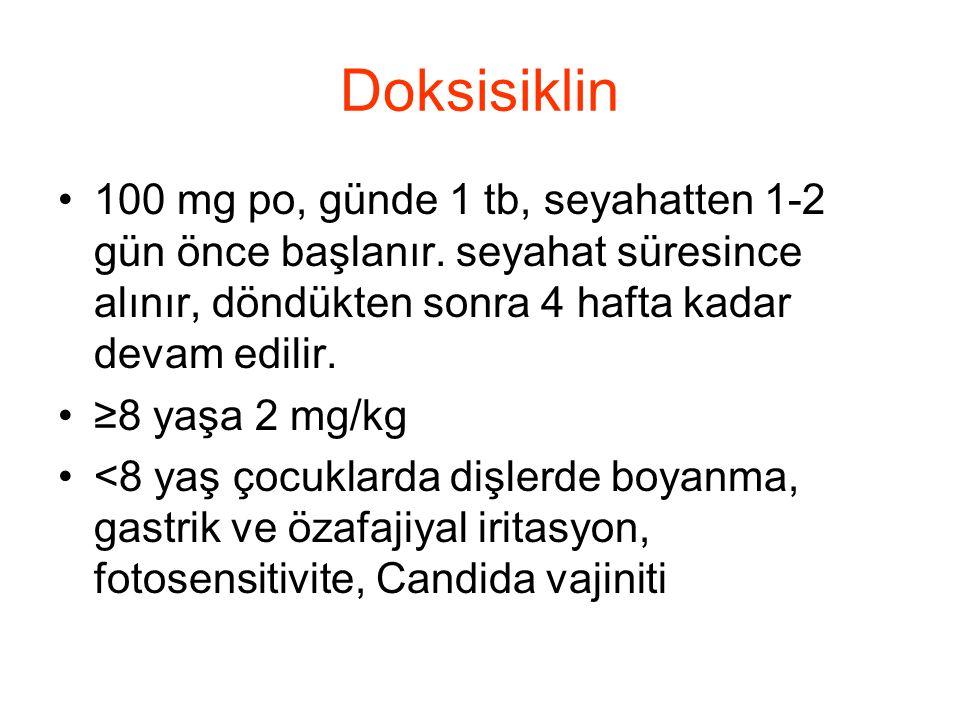 Doksisiklin •100 mg po, günde 1 tb, seyahatten 1-2 gün önce başlanır. seyahat süresince alınır, döndükten sonra 4 hafta kadar devam edilir. •≥8 yaşa 2