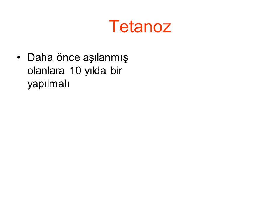 Tetanoz •Daha önce aşılanmış olanlara 10 yılda bir yapılmalı