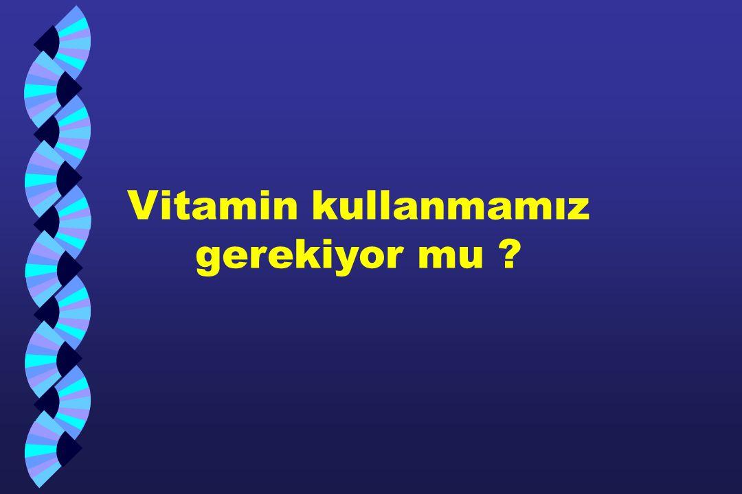 Vitamin kullanmamız gerekiyor mu ?
