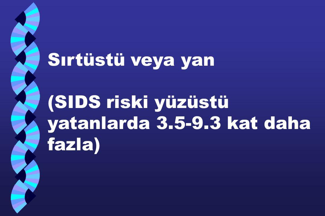 Sırtüstü veya yan (SIDS riski yüzüstü yatanlarda 3.5-9.3 kat daha fazla)
