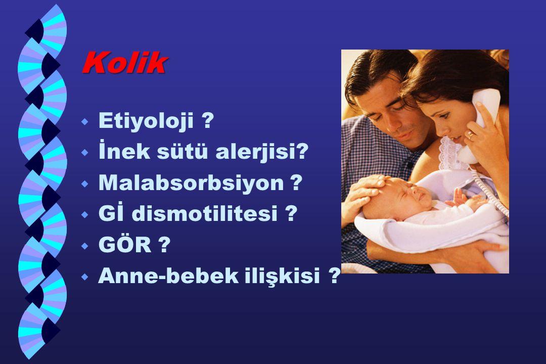 Kolik w Etiyoloji ? w İnek sütü alerjisi? w Malabsorbsiyon ? w Gİ dismotilitesi ? w GÖR ? w Anne-bebek ilişkisi ?