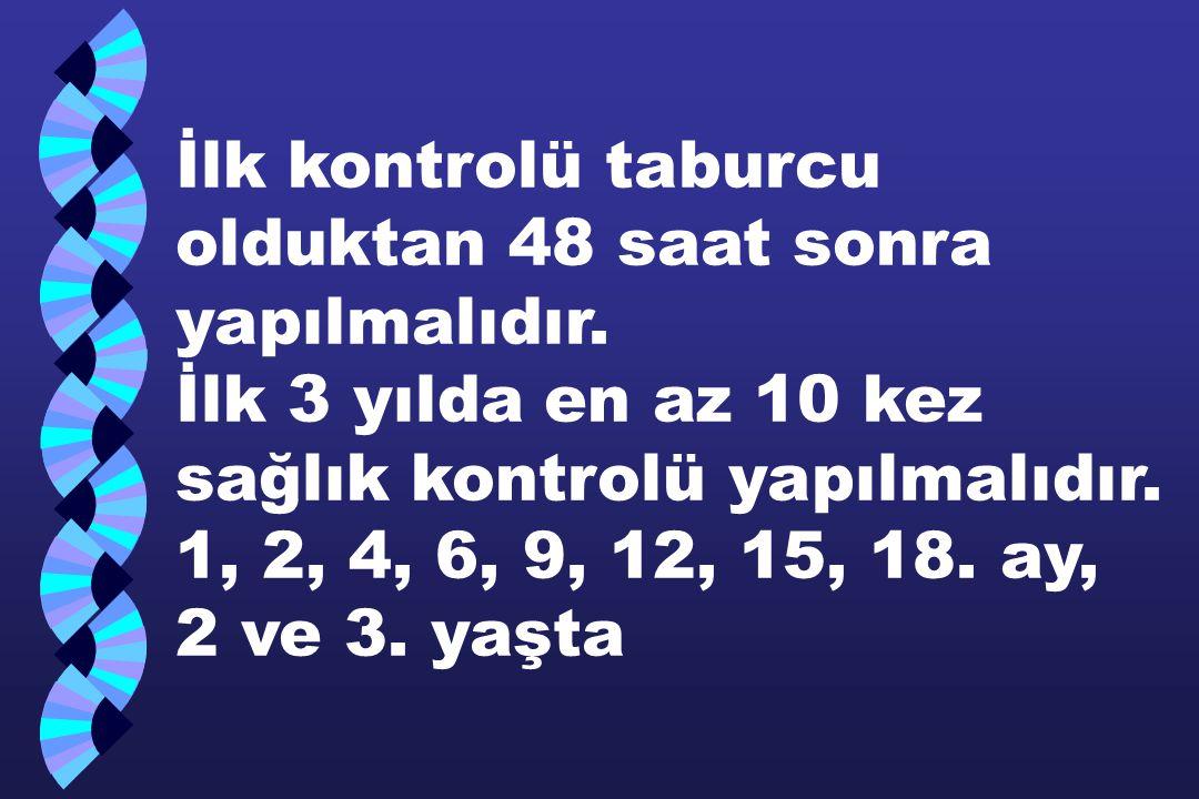 İlk kontrolü taburcu olduktan 48 saat sonra yapılmalıdır. İlk 3 yılda en az 10 kez sağlık kontrolü yapılmalıdır. 1, 2, 4, 6, 9, 12, 15, 18. ay, 2 ve 3