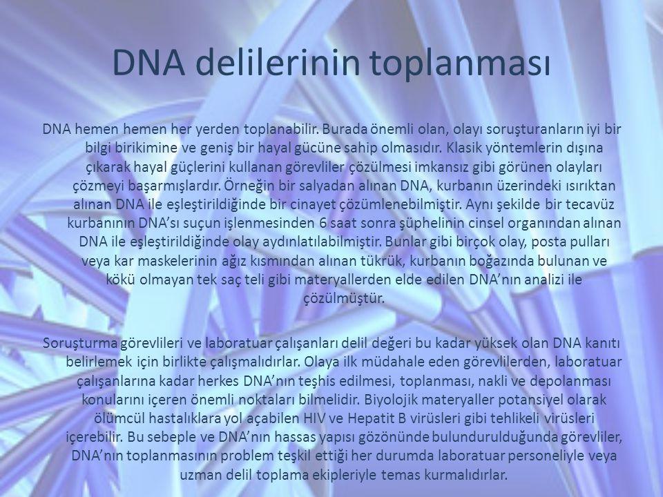 DNA delilerinin toplanması DNA hemen hemen her yerden toplanabilir. Burada önemli olan, olayı soruşturanların iyi bir bilgi birikimine ve geniş bir ha
