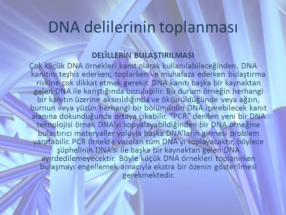DELİLLERİN BULAŞTIRILMASI Çok küçük DNA örnekleri kanıt olarak kullanılabileceğinden, DNA kanıtını teşhis ederken, toplarken ve muhafaza ederken bulaş