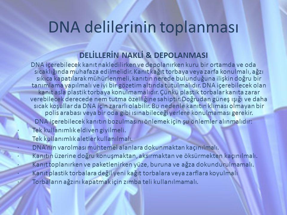 DNA delilerinin toplanması DELİLLERİN NAKLİ & DEPOLANMASI DNA içerebilecek kanıt nakledilirken ve depolanırken kuru bir ortamda ve oda sıcaklığında mu