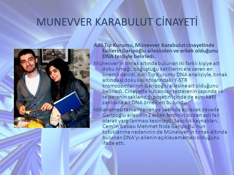 MUNEVVER KARABULUT CİNAYETİ Adli Tıp Kurumu, Münevver Karabulut cinayetinde faillerin Garipoğlu ailesinden ve erkek olduğunu DNA testiyle belirledi. M