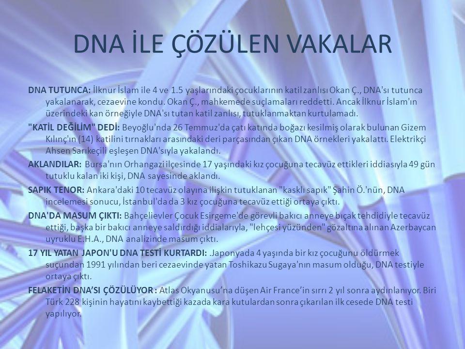 DNA İLE ÇÖZÜLEN VAKALAR DNA TUTUNCA: İlknur İslam ile 4 ve 1.5 yaşlarındaki çocuklarının katil zanlısı Okan Ç., DNA'sı tutunca yakalanarak, cezaevine