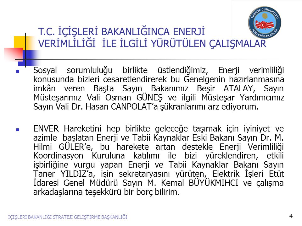 4  Sosyal sorumluluğu birlikte üstlendiğimiz, Enerji verimliliği konusunda bizleri cesaretlendirerek bu Genelgenin hazırlanmasına imkân veren Başta S
