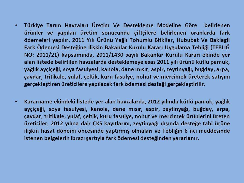 • Türkiye Tarım Havzaları Üretim Ve Destekleme Modeline Göre belirlenen ürünler ve yapılan üretim sonucunda çiftçilere belirlenen oranlarda fark ödeme
