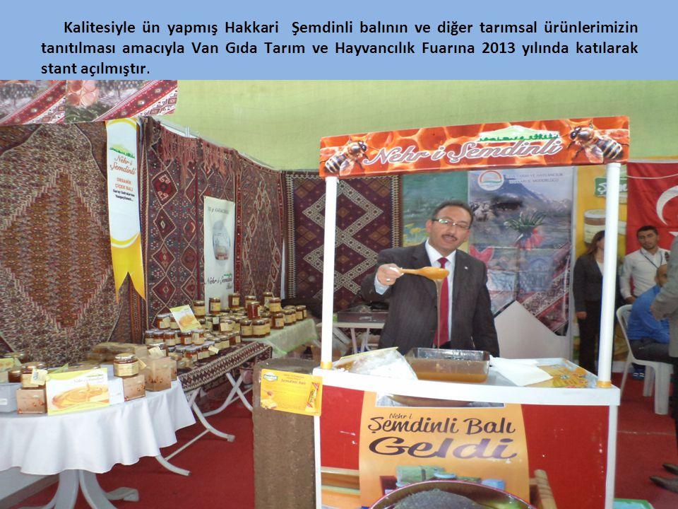 Kalitesiyle ün yapmış Hakkari Şemdinli balının ve diğer tarımsal ürünlerimizin tanıtılması amacıyla Van Gıda Tarım ve Hayvancılık Fuarına 2013 yılında