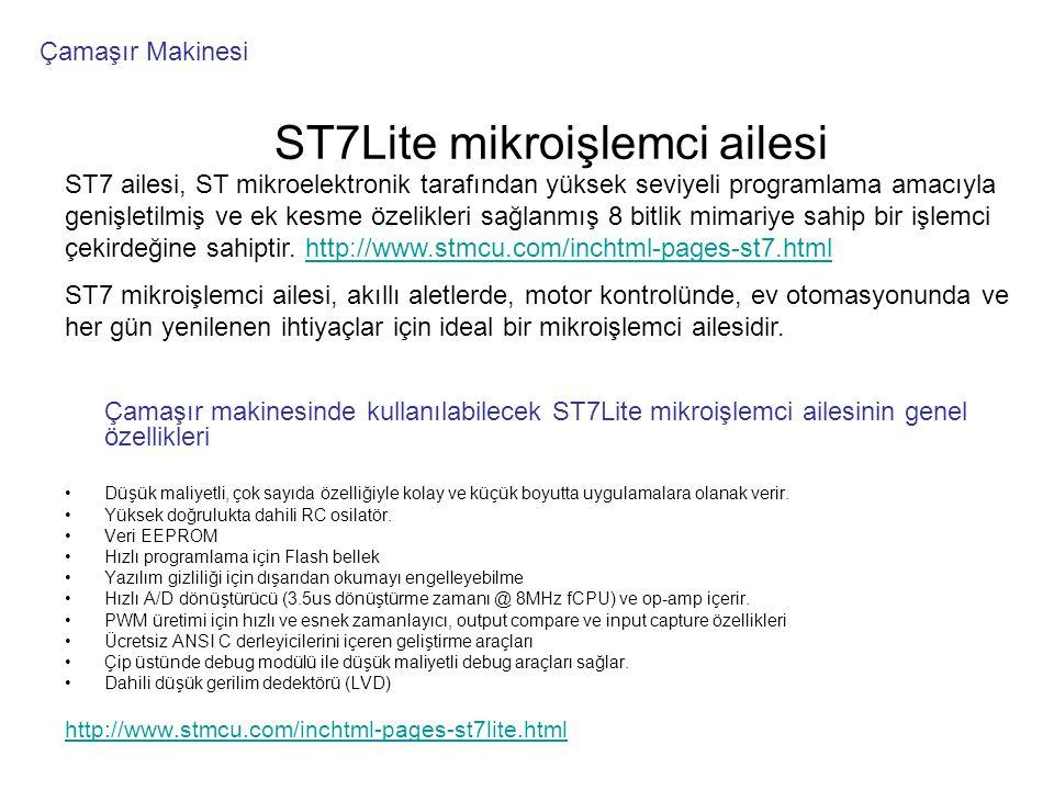 ST7Lite uygulamaları •Aydınlatma •Alarmlar •Ev aletleri •Algılayıcılar •Klimalar •Bilgisayarlar •Ölçme •Dokunma ile kontrol •Motor Kontrol •DC/DC çeviriciler •Oyuncaklar •Güç aletleri •Tüketici ürünleri Ayrıntılı bilgi için http://www.stmcu.com/inchtml-pages-st7lite.html Çamaşır Makinesi