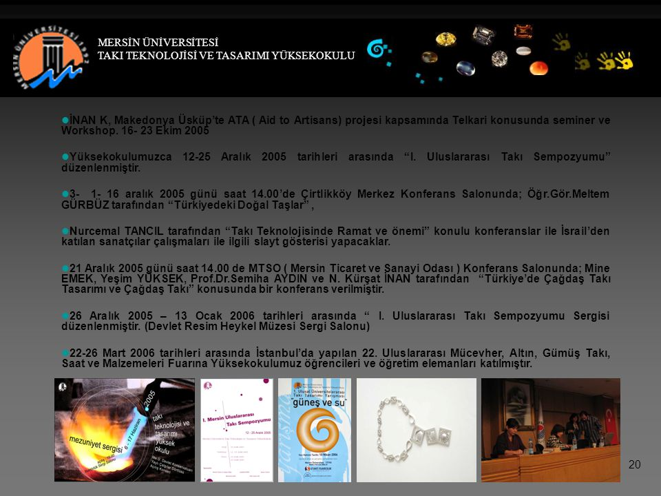   İNAN K, Makedonya Üsküp'te ATA ( Aid to Artisans) projesi kapsamında Telkari konusunda seminer ve Workshop.