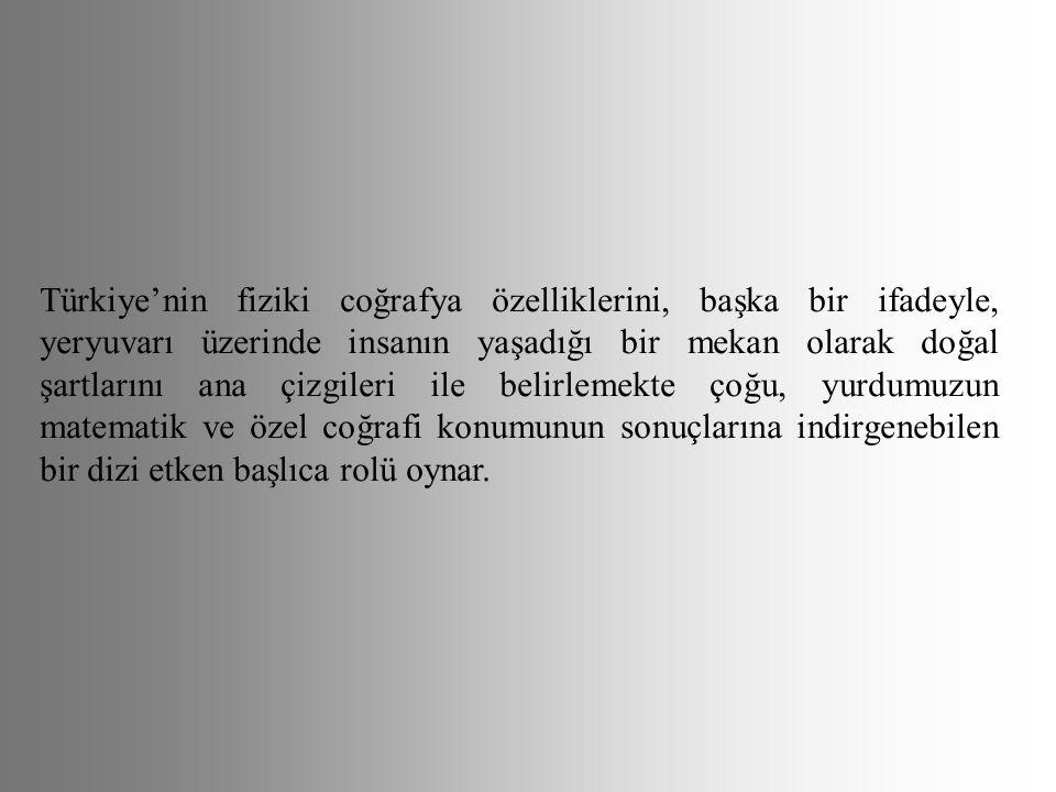 Türkiye'nin fiziki coğrafya özelliklerini, başka bir ifadeyle, yeryuvarı üzerinde insanın yaşadığı bir mekan olarak doğal şartlarını ana çizgileri ile