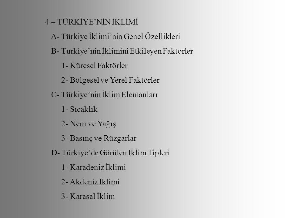 4 – TÜRKİYE'NİN İKLİMİ A- Türkiye İklimi'nin Genel Özellikleri B- Türkiye'nin İklimini Etkileyen Faktörler 1- Küresel Faktörler 2- Bölgesel ve Yerel F