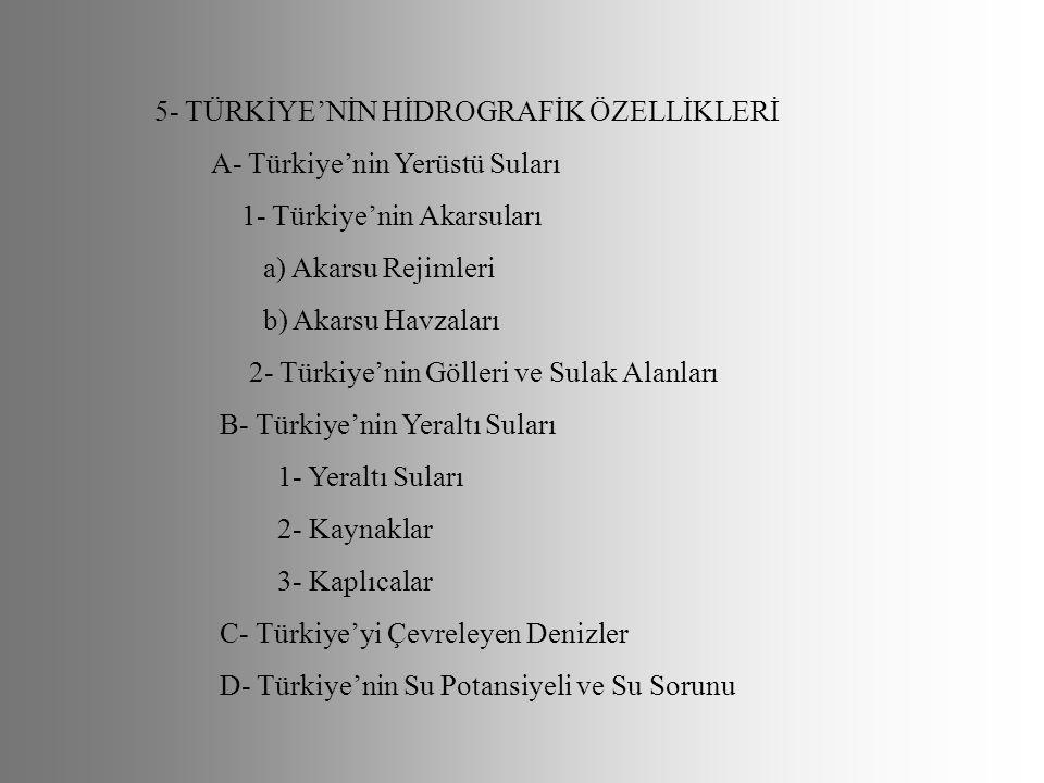 5- TÜRKİYE'NİN HİDROGRAFİK ÖZELLİKLERİ A- Türkiye'nin Yerüstü Suları 1- Türkiye'nin Akarsuları a) Akarsu Rejimleri b) Akarsu Havzaları 2- Türkiye'nin