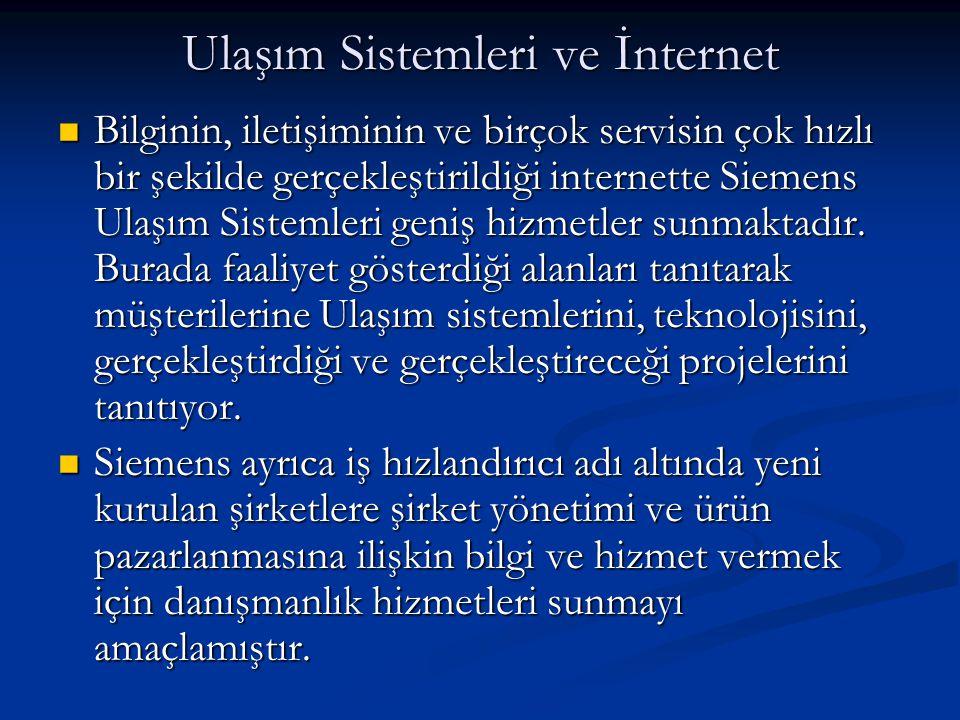Ulaşım Sistemleri ve İnternet  Bilginin, iletişiminin ve birçok servisin çok hızlı bir şekilde gerçekleştirildiği internette Siemens Ulaşım Sistemler