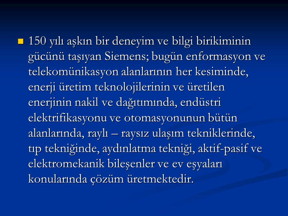 ŞİRKET STRATEJİK PLANLAMA FAALİYETLERİ  Siemens ile Türkiye Devleti'nin tanışması 1914 yılında olmuştur.