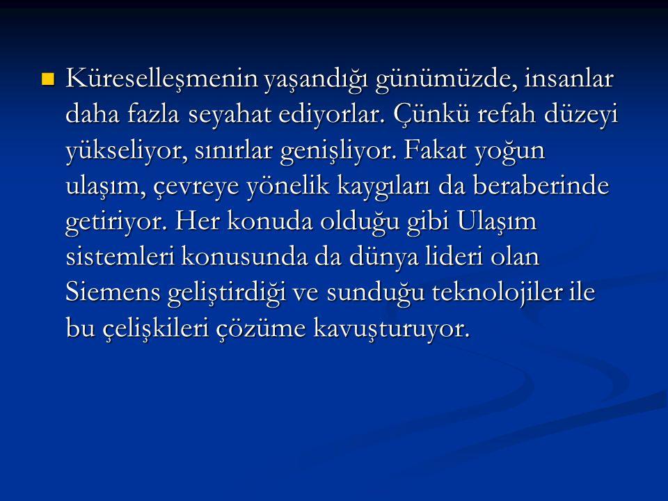 Siemens Ulaşım Sistemlerinin Türkiye deki Yeri  Siemens Ulaşım Sistemleri Türkiye'de 9,5 yıl önce faaliyete geçti ve burada lider konumdadır.