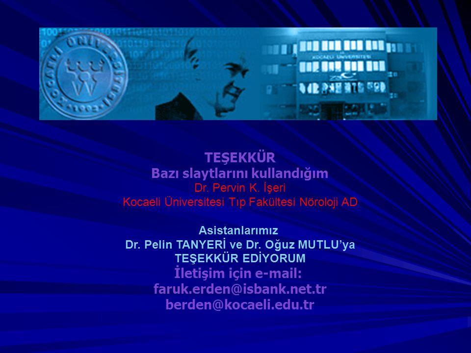 TEŞEKKÜR Bazı slaytlarını kullandığım Dr. Pervin K. İşeri Kocaeli Üniversitesi Tıp Fakültesi Nöroloji AD Asistanlarımız Dr. Pelin TANYERİ ve Dr. Oğuz